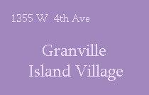 Granville Island Village 1355 4TH V6H 3Y8