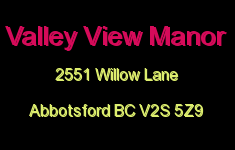 Valley View Manor 2551 WILLOW V2S 5Z9