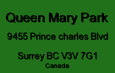 Queen Mary Park 9455 PRINCE CHARLES V3V 7G1