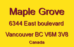 Maple Grove 6344 EAST BOULEVARD V6M 3V8