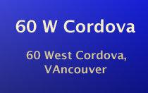 60 W. Cordova 60 Cordova V0V 0V0