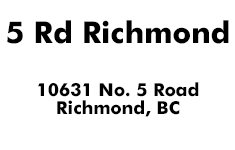 5 Rd Richmond 10631 No. 5 V7A 4E6